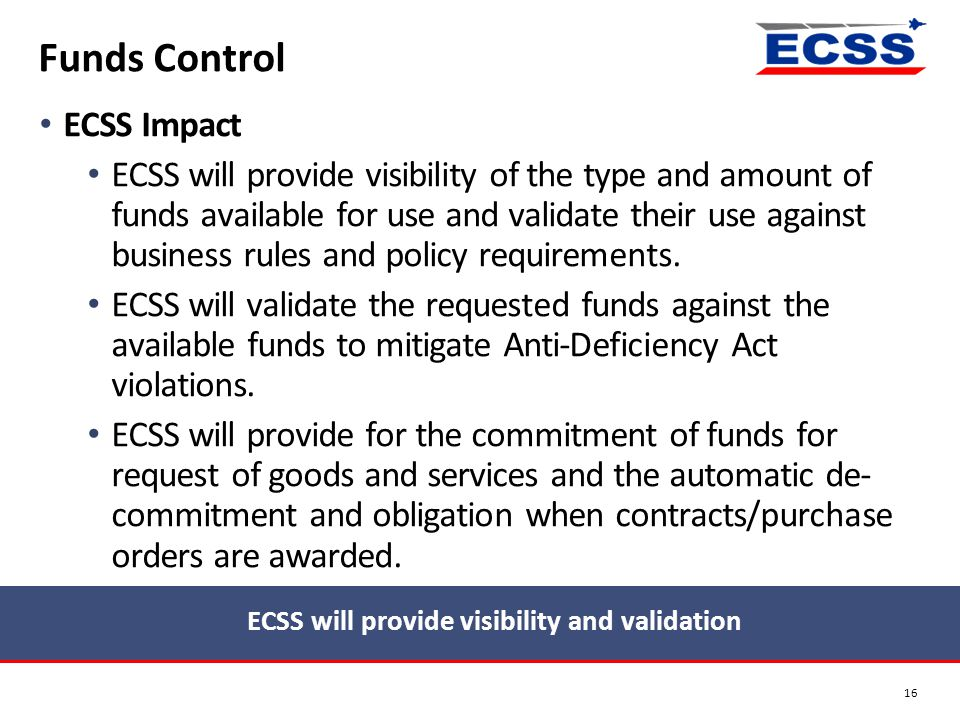 ECSS Impact ECSS will provide visibility of the type and amount of funds available for use and validate their use against business rules and policy re