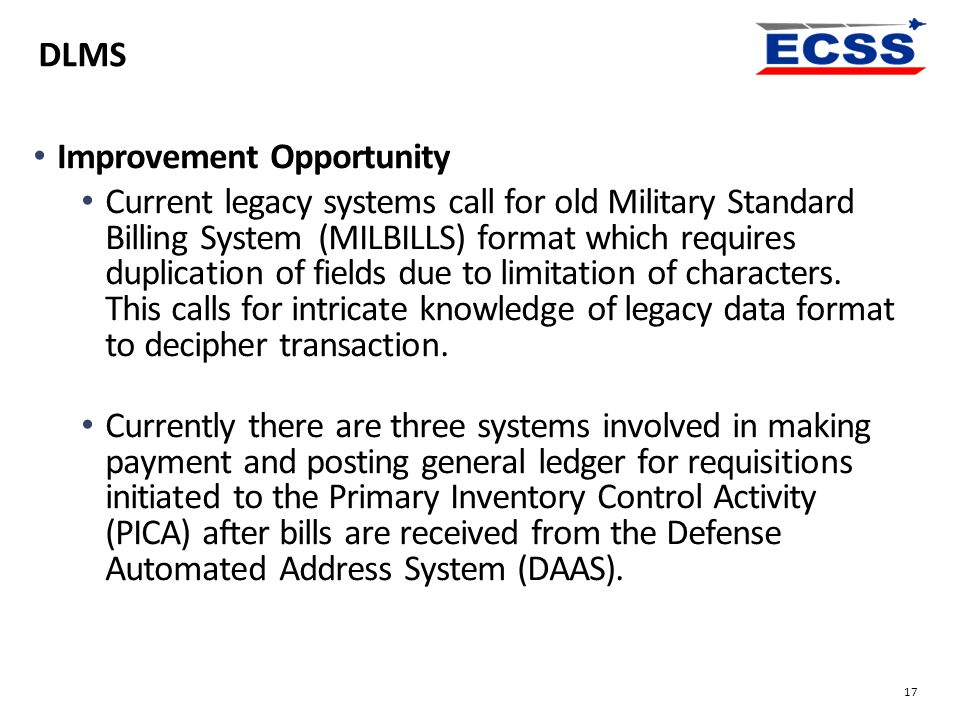 Improvement Opportunity Current legacy systems call for old Military Standard Billing System (MILBILLS) format which requires duplication of fields du