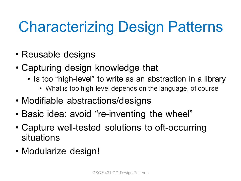 """Characterizing Design Patterns Reusable designs Capturing design knowledge that Is too """"high-level"""" to write as an abstraction in a library What is to"""