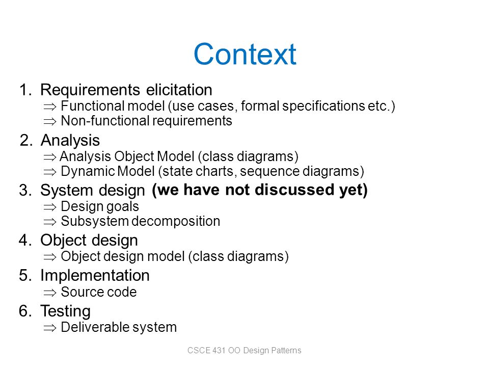 Context 1.Requirements elicitation  Functional model (use cases, formal specifications etc.)  Non-functional requirements 2.Analysis  Analysis Obje