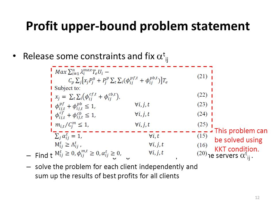 Profit upper-bound problem statement Release some constraints and fix  t ij – Find the best case of assigning the client's requests to the servers 