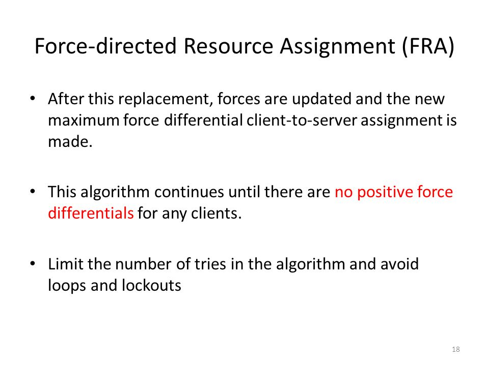 Force-directed Resource Assignment (FRA) After this replacement, forces are updated and the new maximum force differential client-to-server assignment
