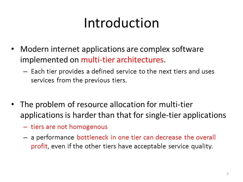 Introduction Modern internet applications are complex software implemented on multi-tier architectures. – Each tier provides a defined service to the