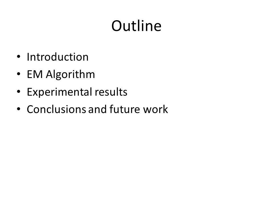 Outline Introduction EM Algorithm Experimental results Conclusions and future work