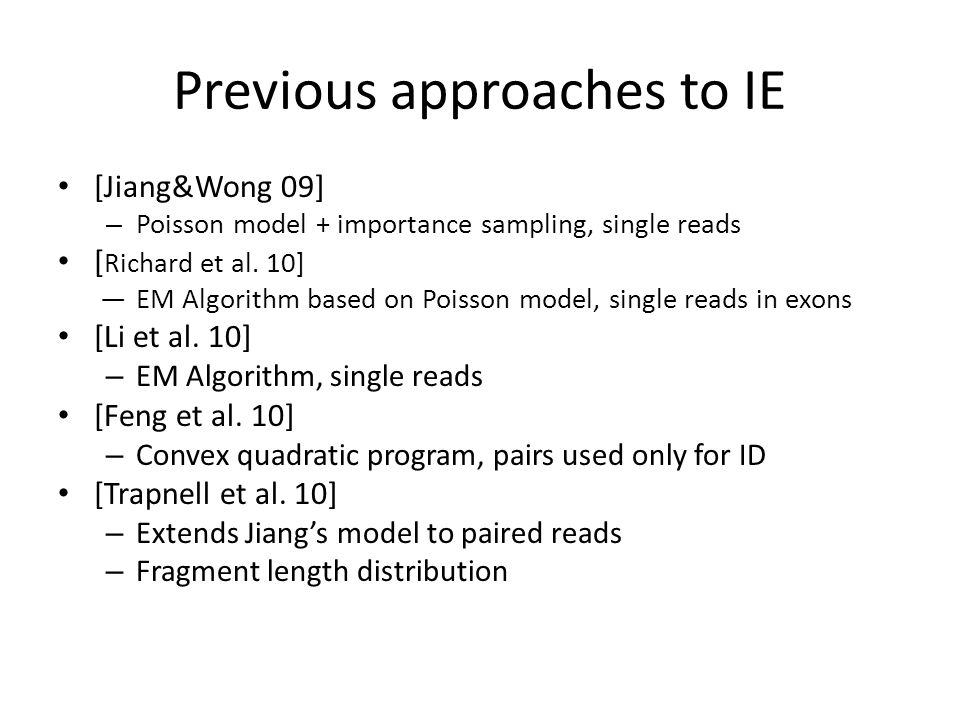 Previous approaches to IE [Jiang&Wong 09] – Poisson model + importance sampling, single reads [ Richard et al. 10] —EM Algorithm based on Poisson mode
