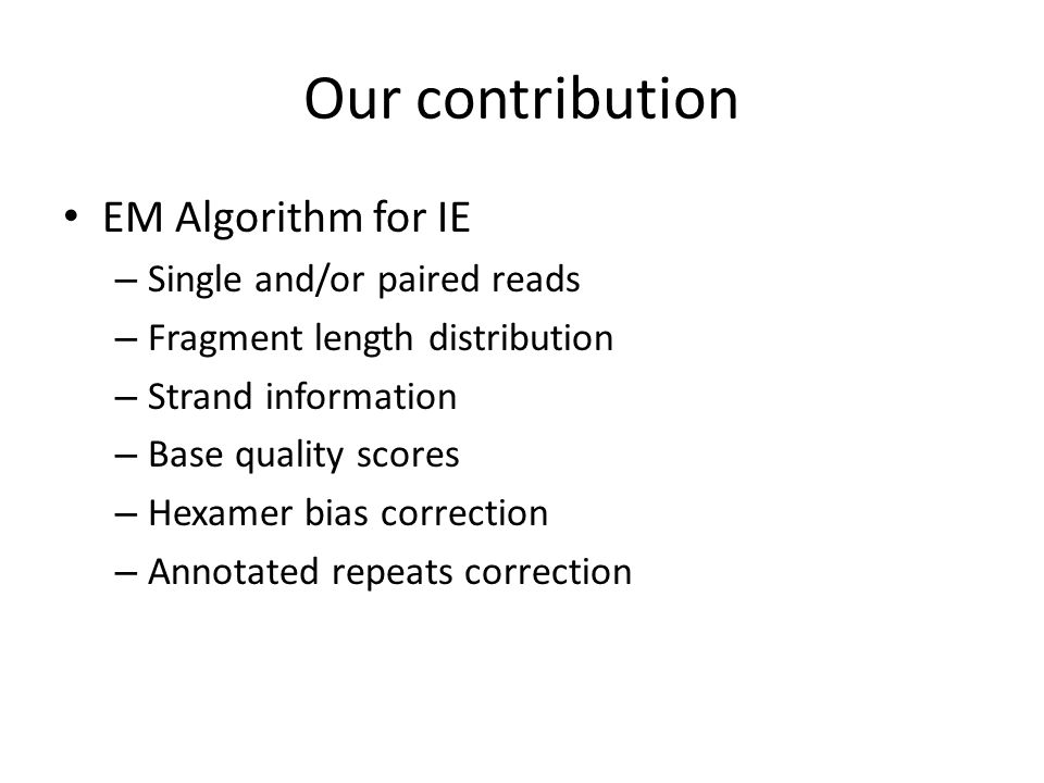 Our contribution EM Algorithm for IE – Single and/or paired reads – Fragment length distribution – Strand information – Base quality scores – Hexamer