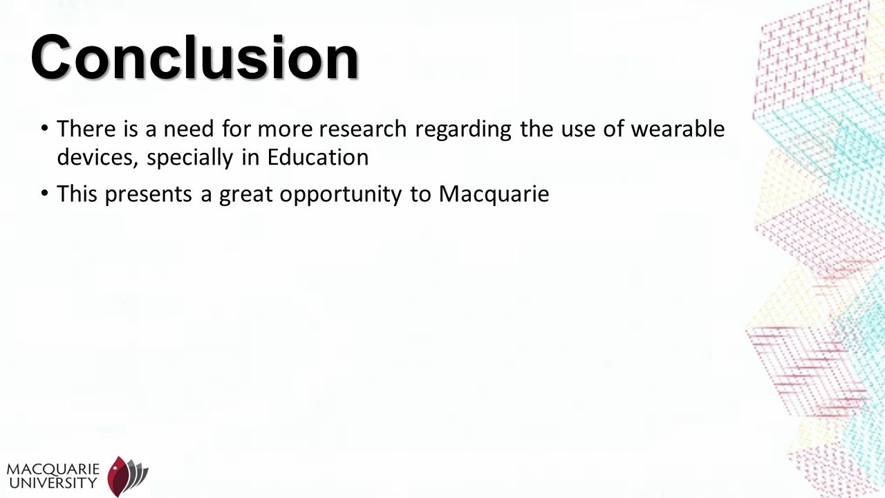 Conclusion There is a need for more research regarding the use of wearable devices, specially in Education This presents a great opportunity to Macqua