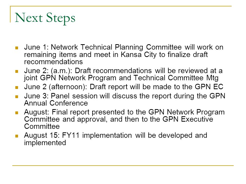 Next Steps June 1: Network Technical Planning Committee will work on remaining items and meet in Kansa City to finalize draft recommendations June 2: