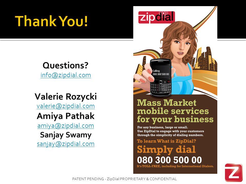 Questions? info@zipdial.com Valerie Rozycki valerie@zipdial.com Amiya Pathak amiya@zipdial.com Sanjay Swamy sanjay@zipdial.com PATENT PENDING - ZipDia