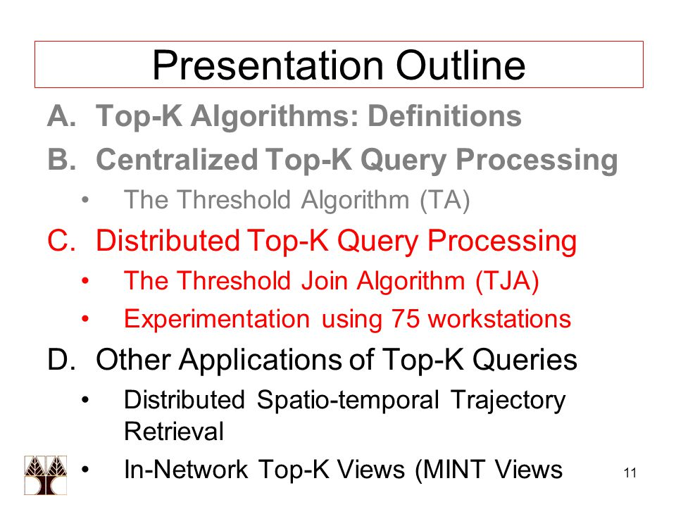 11 Presentation Outline A.Top-K Algorithms: Definitions B.Centralized Top-K Query Processing The Threshold Algorithm (TA) C.Distributed Top-K Query Processing The Threshold Join Algorithm (TJA) Experimentation using 75 workstations D.Other Applications of Top-K Queries Distributed Spatio-temporal Trajectory Retrieval In-Network Top-K Views (MINT Views