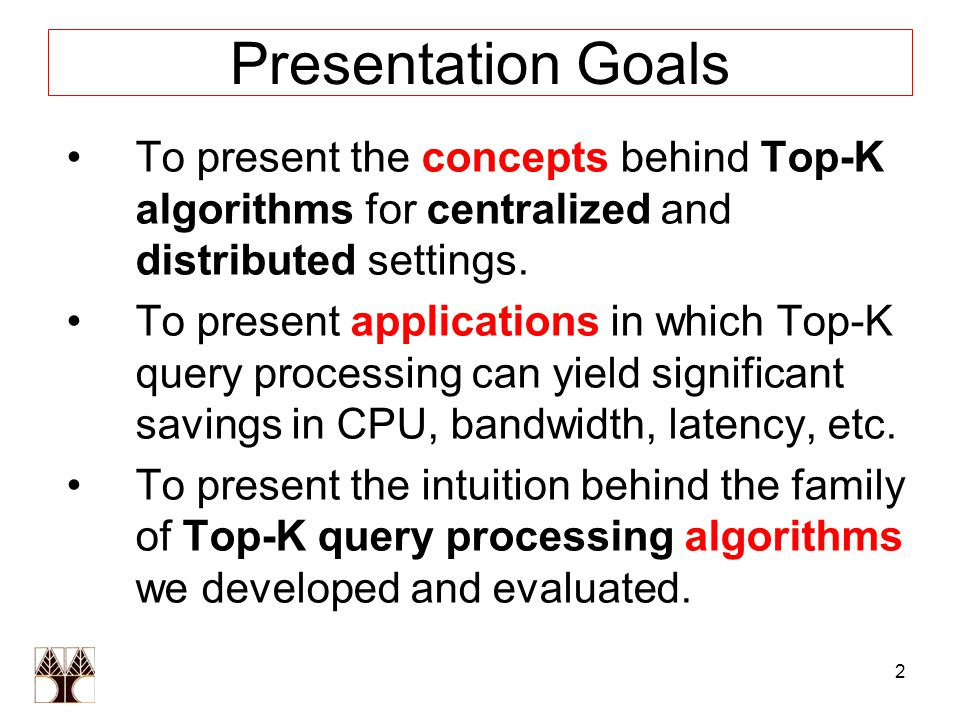 2 Presentation Goals To present the concepts behind Top-K algorithms for centralized and distributed settings.