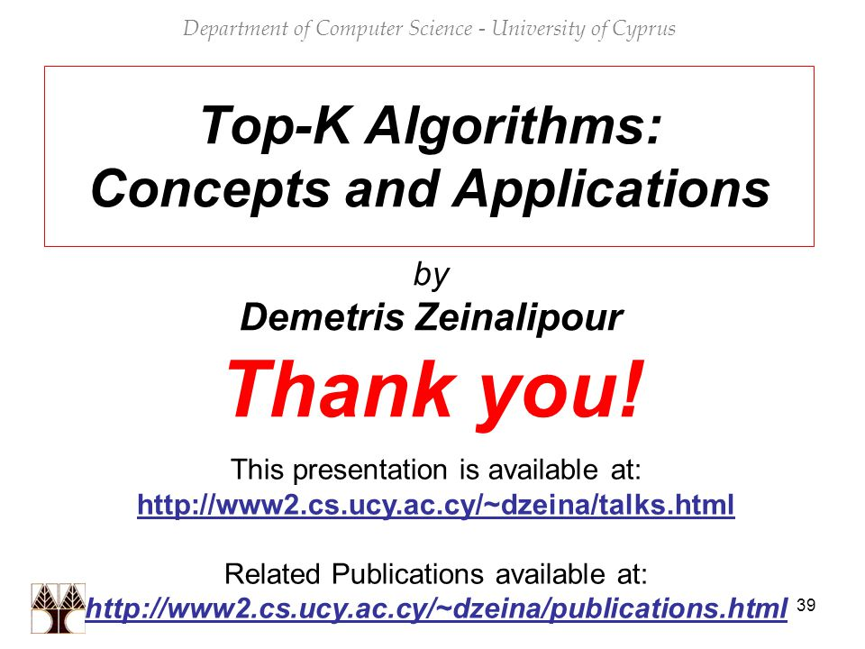 39 Top-K Algorithms: Concepts and Applications by Demetris Zeinalipour Thank you.