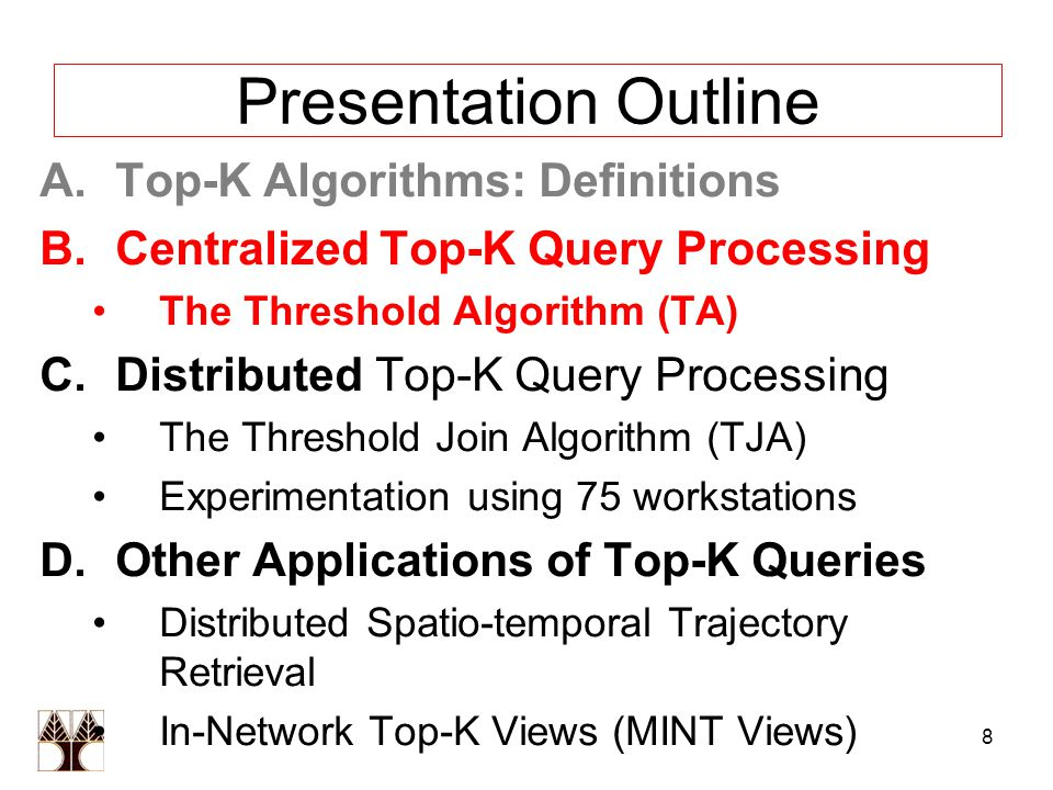 8 Presentation Outline A.Top-K Algorithms: Definitions B.Centralized Top-K Query Processing The Threshold Algorithm (TA) C.Distributed Top-K Query Processing The Threshold Join Algorithm (TJA) Experimentation using 75 workstations D.Other Applications of Top-K Queries Distributed Spatio-temporal Trajectory Retrieval In-Network Top-K Views (MINT Views)