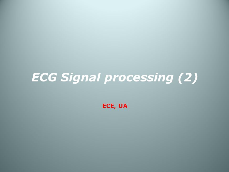 ECG Signal processing (2) ECE, UA