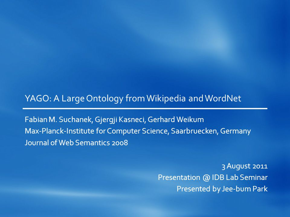 YAGO: A Large Ontology from Wikipedia and WordNet Fabian M.