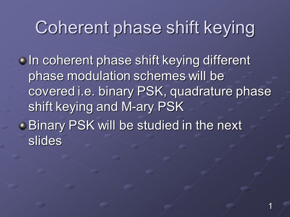 Coherent phase shift keying In coherent phase shift keying different phase modulation schemes will be covered i.e.