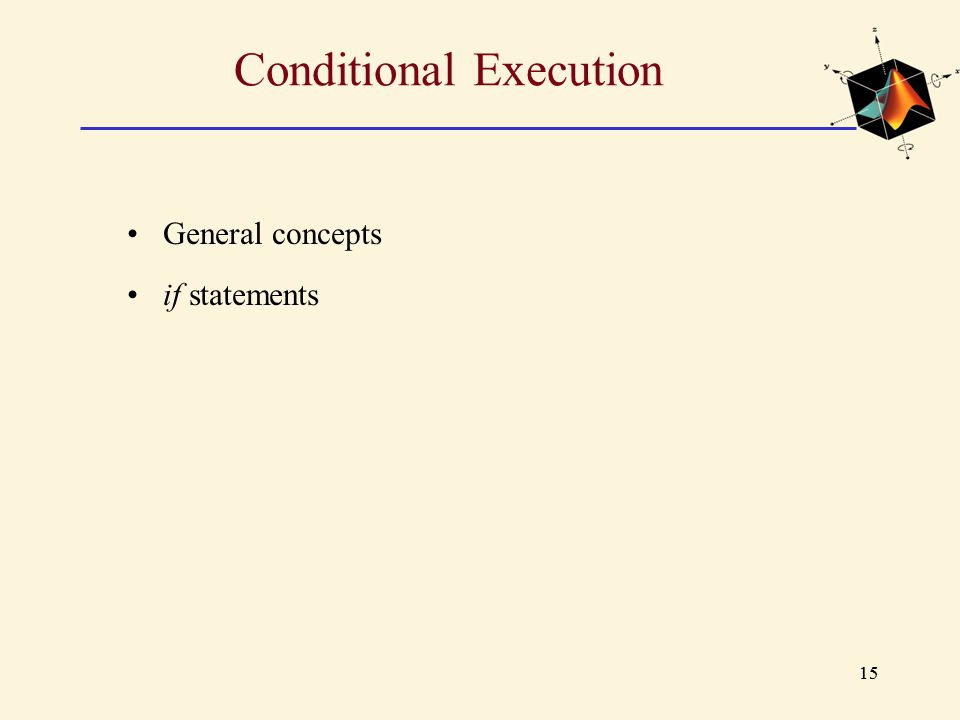 15 Conditional Execution General concepts if statements
