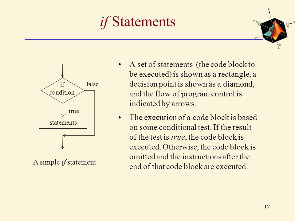 17 if Statements A set of statements (the code block to be executed) is shown as a rectangle, a decision point is shown as a diamond, and the flow of
