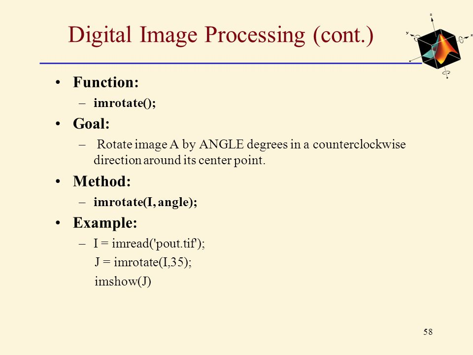 58 Digital Image Processing (cont.) Function: –imrotate(); Goal: – Rotate image A by ANGLE degrees in a counterclockwise direction around its center p