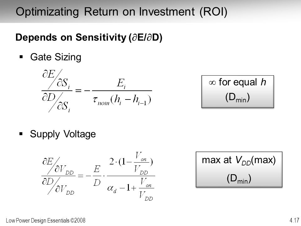 Low Power Design Essentials ©2008 4.17  for equal h (D min )  for equal h (D min ) max at V DD (max) (D min ) max at V DD (max) (D min ) Depends on