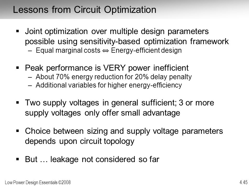 Low Power Design Essentials ©2008 4.45  Joint optimization over multiple design parameters possible using sensitivity-based optimization framework –E