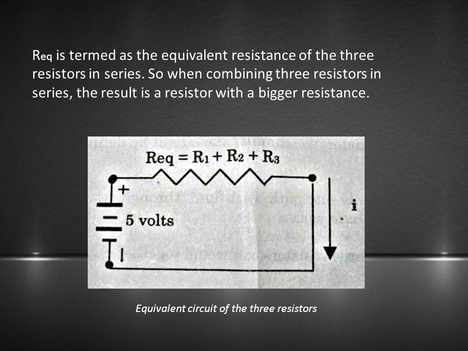 R eq is termed as the equivalent resistance of the three resistors in series. So when combining three resistors in series, the result is a resistor wi