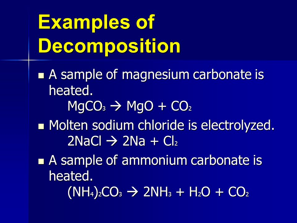 Examples of Decomposition A sample of magnesium carbonate is heated.