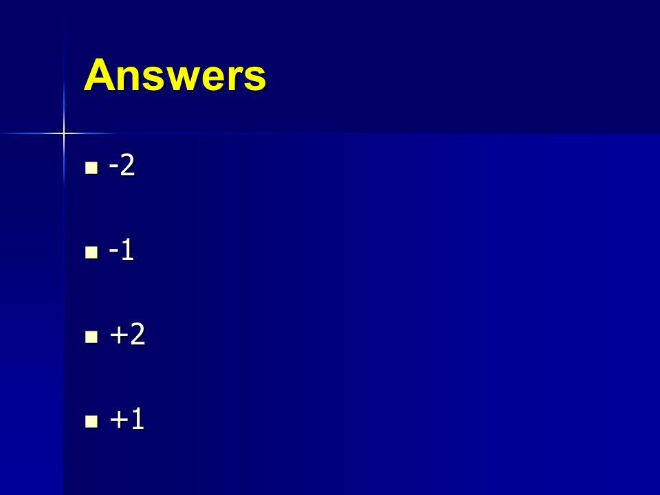 Answers -2 -2 -1 -1 +2 +2 +1 +1