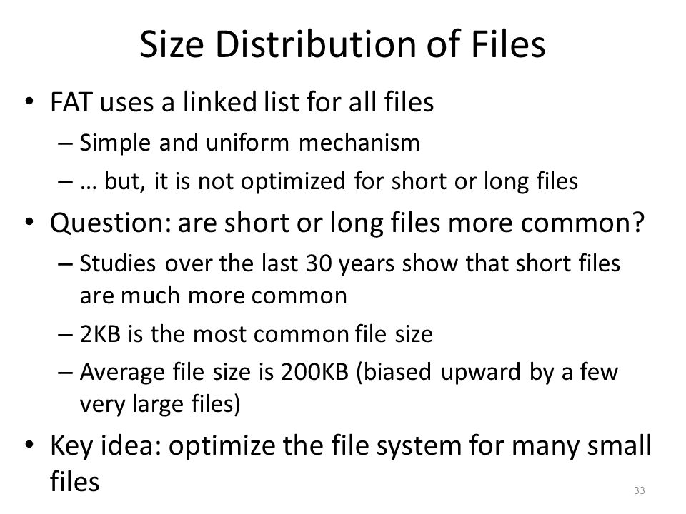 Size Distribution of Files FAT uses a linked list for all files – Simple and uniform mechanism – … but, it is not optimized for short or long files Qu