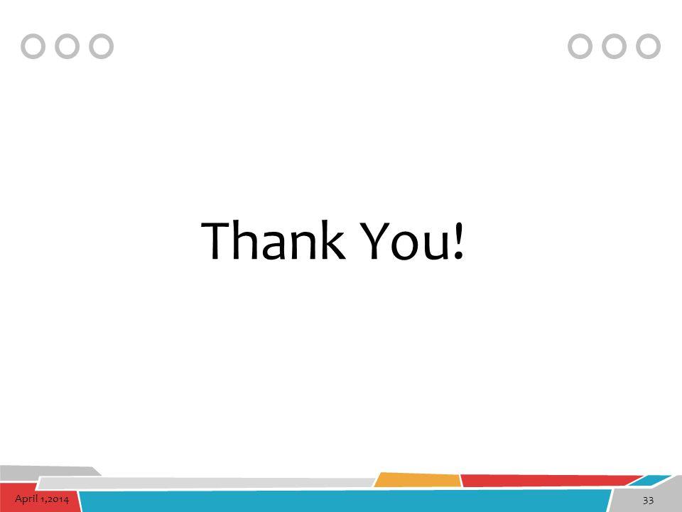 April 1,201433 Thank You!