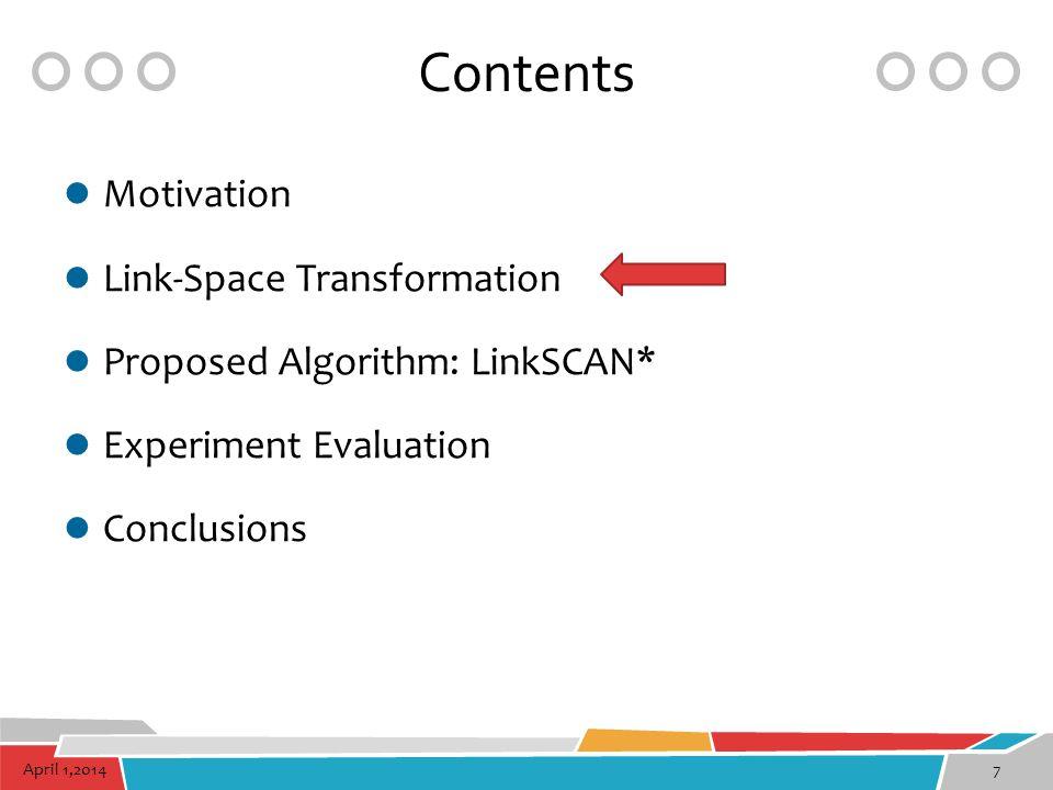 April 1,20147 Contents Motivation Link-Space Transformation Proposed Algorithm: LinkSCAN* Experiment Evaluation Conclusions