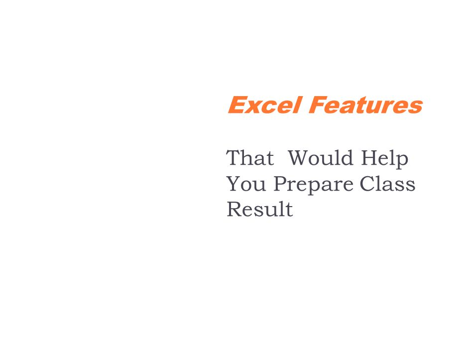 Excel Features That Would Help You Prepare Class Result