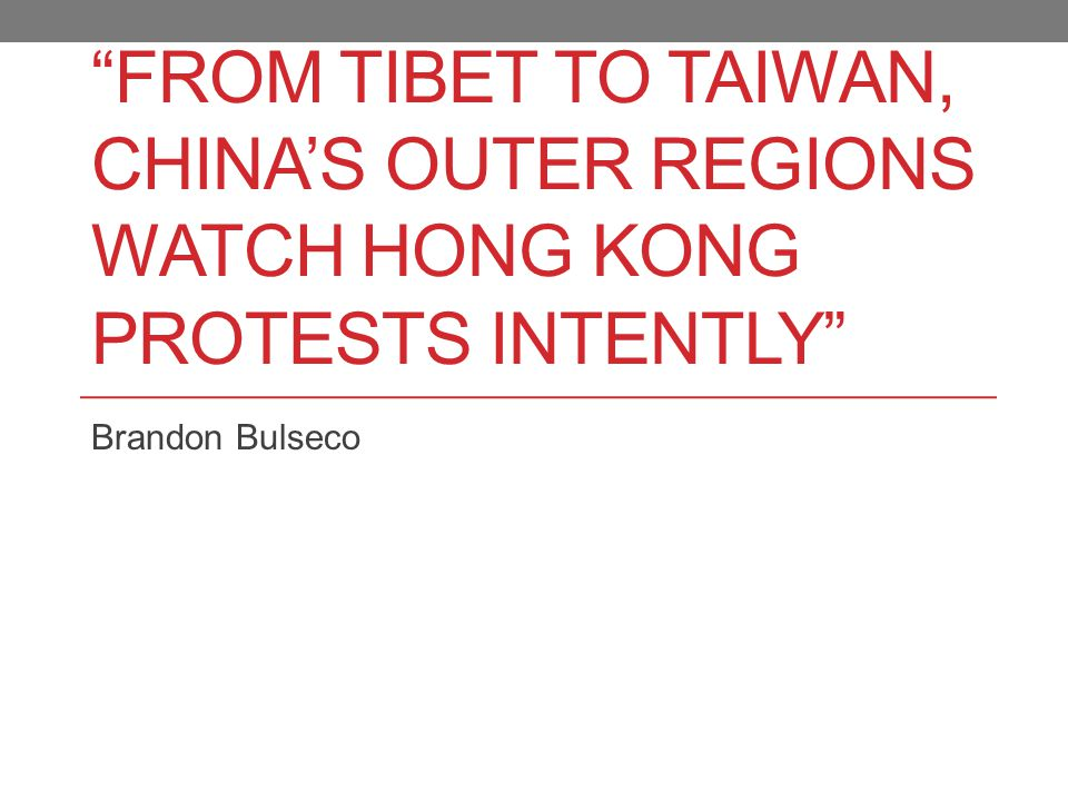FROM TIBET TO TAIWAN, CHINA'S OUTER REGIONS WATCH HONG KONG PROTESTS INTENTLY Brandon Bulseco