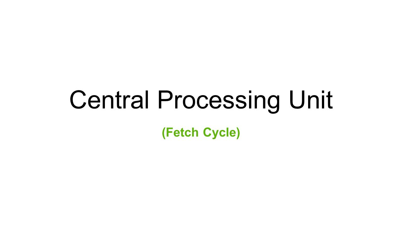 Central Processing Unit (Fetch Cycle)
