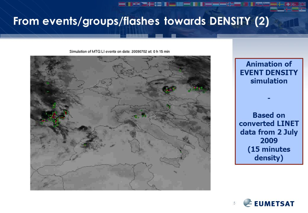 EUM/ Issue From events/groups/flashes towards DENSITY (2) Slide: 15 Animation of EVENT DENSITY simulation - Based on converted LINET data from 2 July