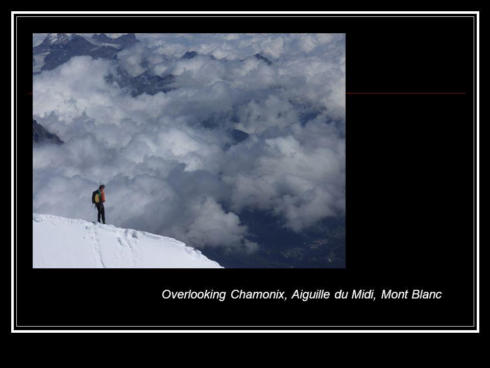 Overlooking Chamonix, Aiguille du Midi, Mont Blanc