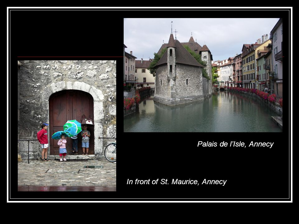 In front of St. Maurice, Annecy Palais de l'Isle, Annecy