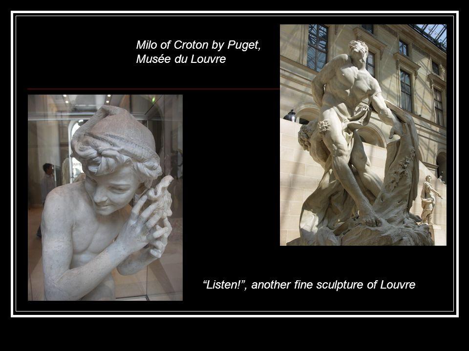 Milo of Croton by Puget, Musée du Louvre Listen! , another fine sculpture of Louvre