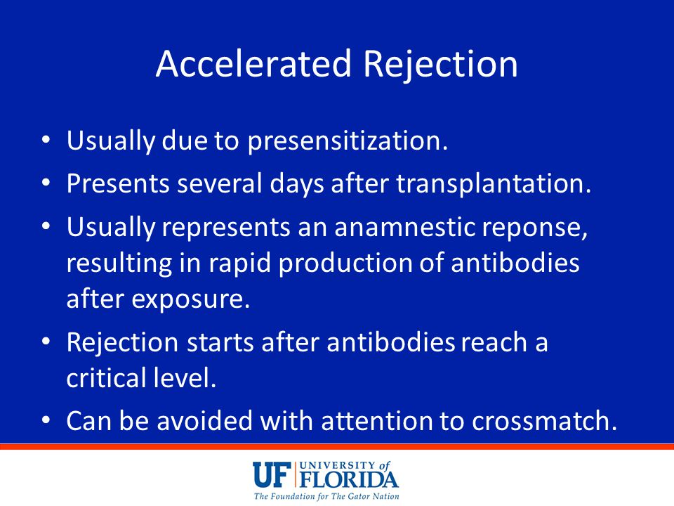 Accelerated Rejection Usually due to presensitization. Presents several days after transplantation. Usually represents an anamnestic reponse, resultin