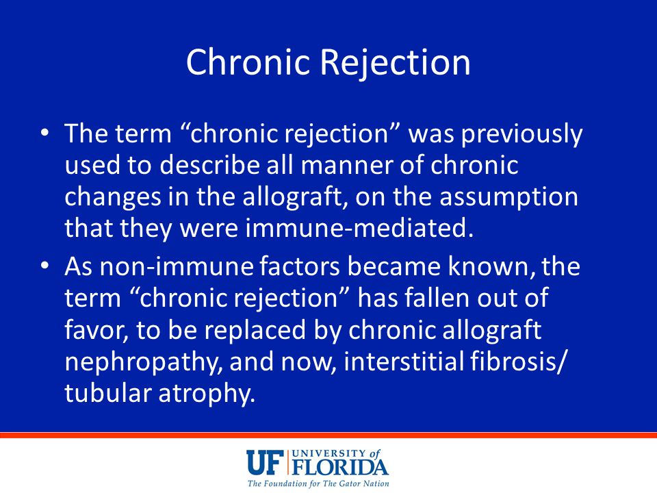 """Chronic Rejection The term """"chronic rejection"""" was previously used to describe all manner of chronic changes in the allograft, on the assumption that"""
