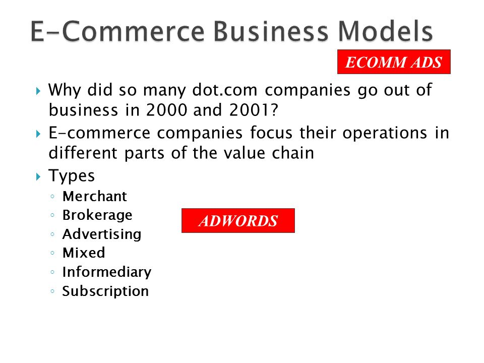  Why did so many dot.com companies go out of business in 2000 and 2001?  E-commerce companies focus their operations in different parts of the value