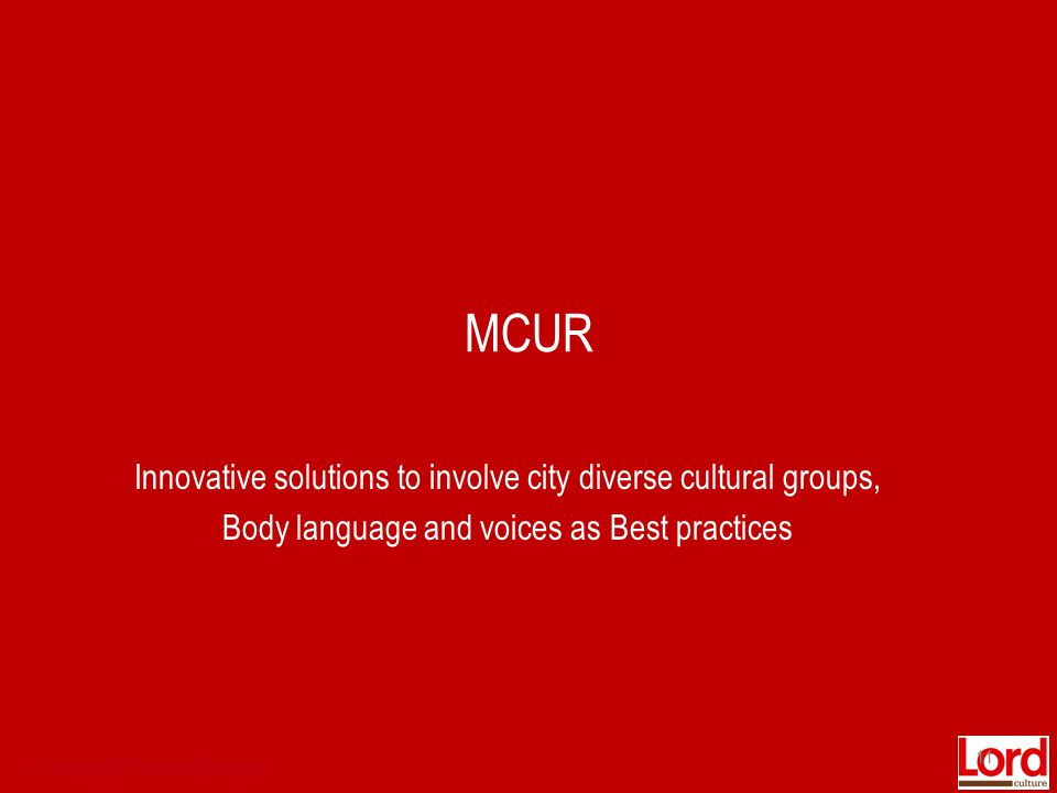 Creating Cultural Capital MCUR Innovative solutions to involve city diverse cultural groups, Body language and voices as Best practices 11