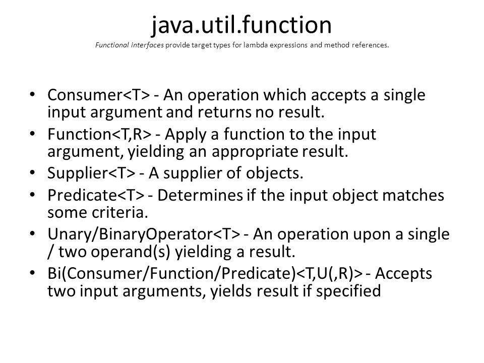 java.util.function Functional interfaces provide target types for lambda expressions and method references.