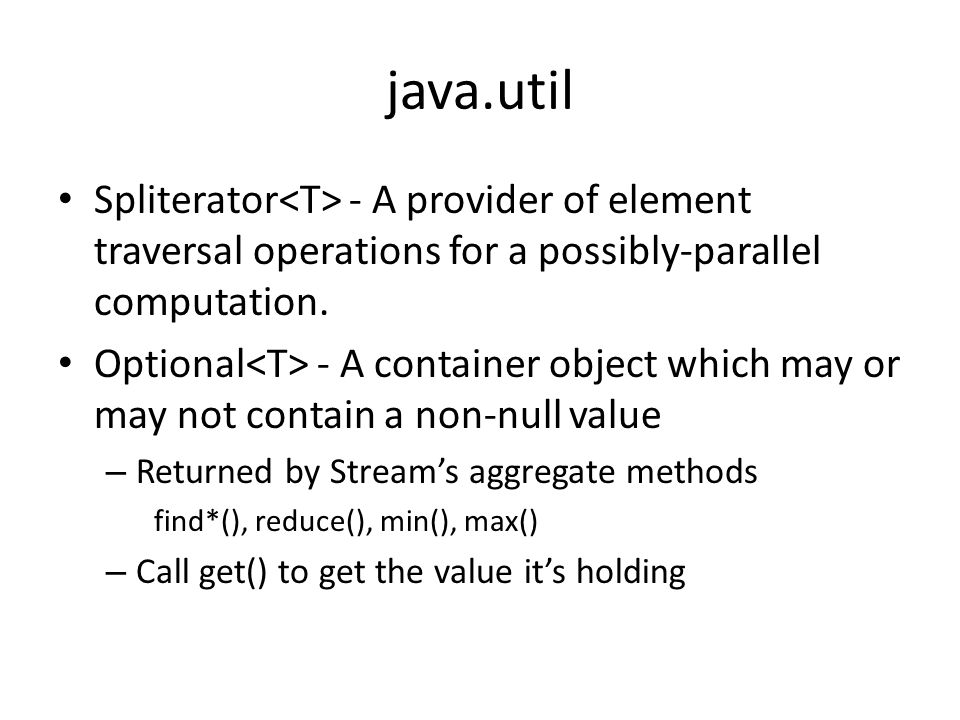 java.util Spliterator - A provider of element traversal operations for a possibly-parallel computation.