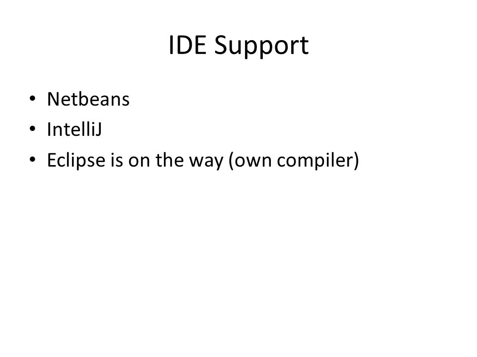 IDE Support Netbeans IntelliJ Eclipse is on the way (own compiler)
