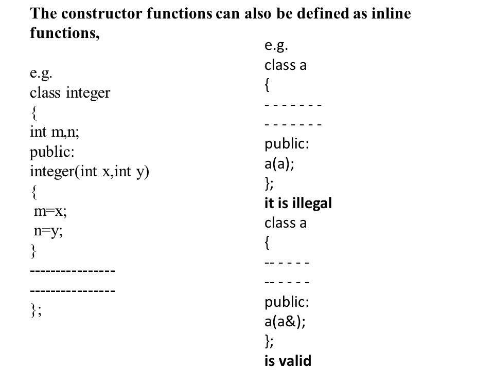 The constructor functions can also be defined as inline functions, e.g.