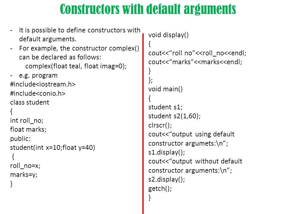 Constructors with default arguments -It is possible to define constructors with default arguments.