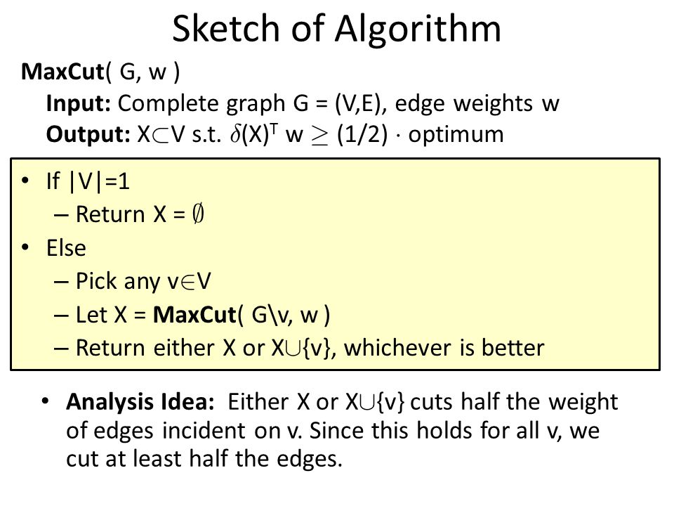 MaxCut( G, w ) Input: Complete graph G = (V,E), edge weights w Output: X ½ V s.t.