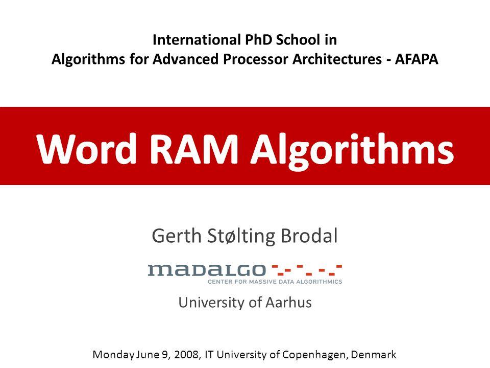 Gerth Stølting Brodal University of Aarhus Monday June 9, 2008, IT University of Copenhagen, Denmark International PhD School in Algorithms for Advanced Processor Architectures - AFAPA