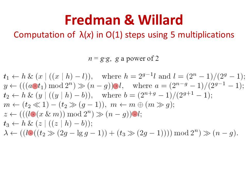 Fredman & Willard Computation of λ(x) in O(1) steps using 5 multiplications n = g∙g, g a power of 2